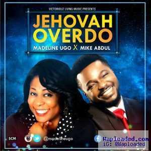 Madeline Ugo - Jehovah Over Do ( ft. Mike Abdul)